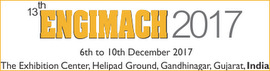 Engimach 2017 - ASIA'S MOST DYNAMIC ENGINEERING, MACHINERY & MACHINE TOOLS EXHIBITION. The Exhibition Center, Helipad Ground, Gandhinagar, Gujart, INDIA. Date: 6-10 December 2017.